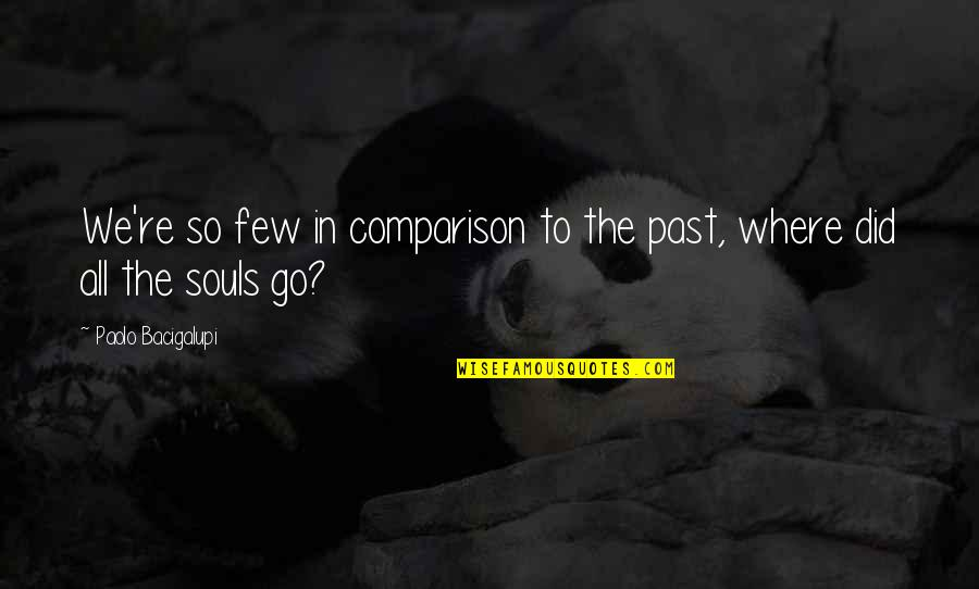 Mainlined Quotes By Paolo Bacigalupi: We're so few in comparison to the past,