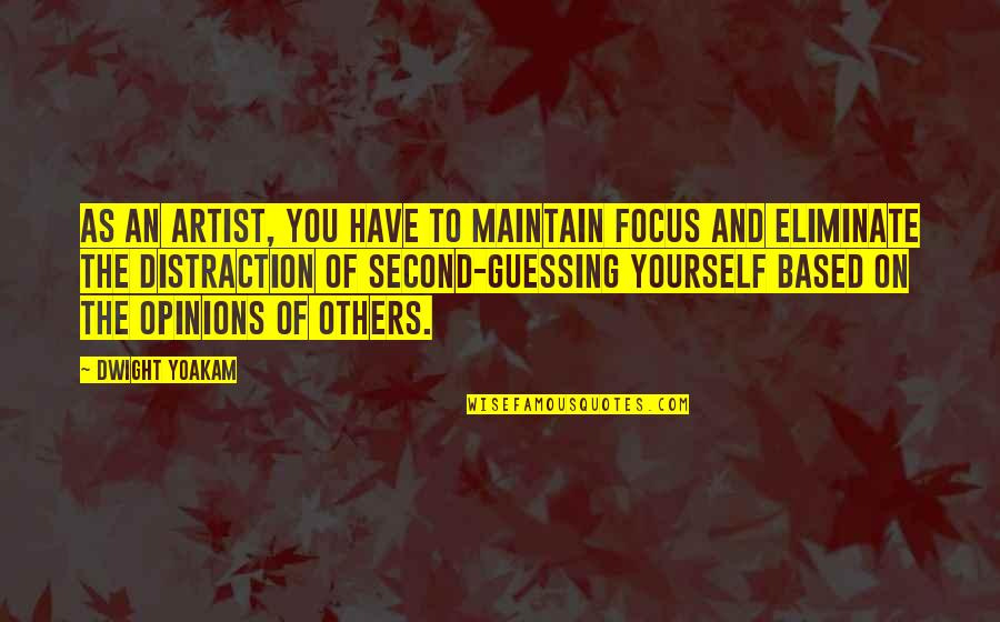 Maintain Focus Quotes By Dwight Yoakam: As an artist, you have to maintain focus