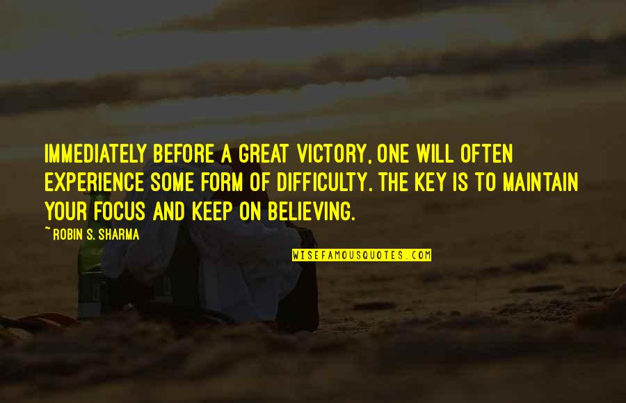 Maintain Focus Quotes By Robin S. Sharma: Immediately before a great victory, one will often
