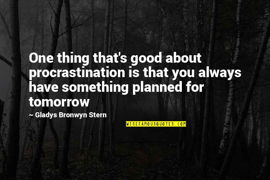 Mainyu Quotes By Gladys Bronwyn Stern: One thing that's good about procrastination is that