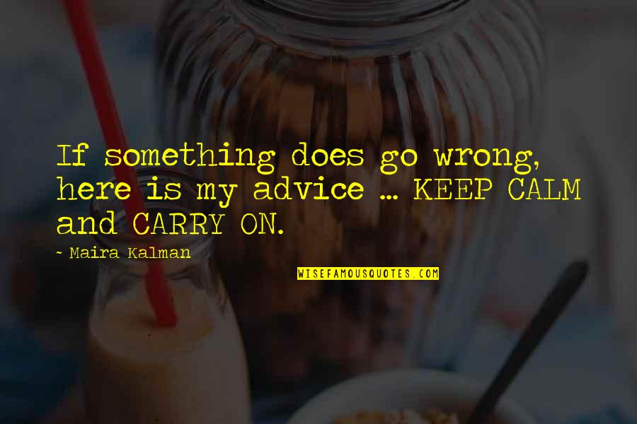 Maira's Quotes By Maira Kalman: If something does go wrong, here is my