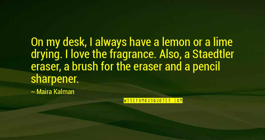 Maira's Quotes By Maira Kalman: On my desk, I always have a lemon