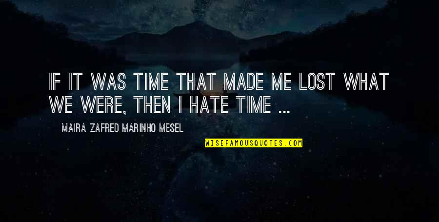 Maira's Quotes By Maira Zafred Marinho Mesel: If it was time that made me lost