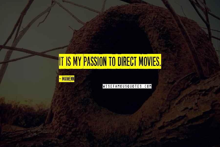 Maiwenn quotes: It is my passion to direct movies.