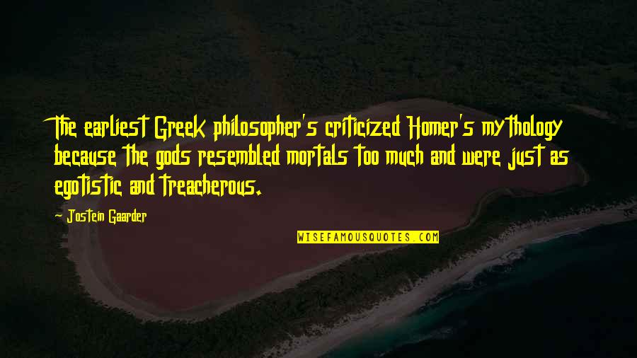 Maj Charles Kelly Quotes By Jostein Gaarder: The earliest Greek philosopher's criticized Homer's mythology because
