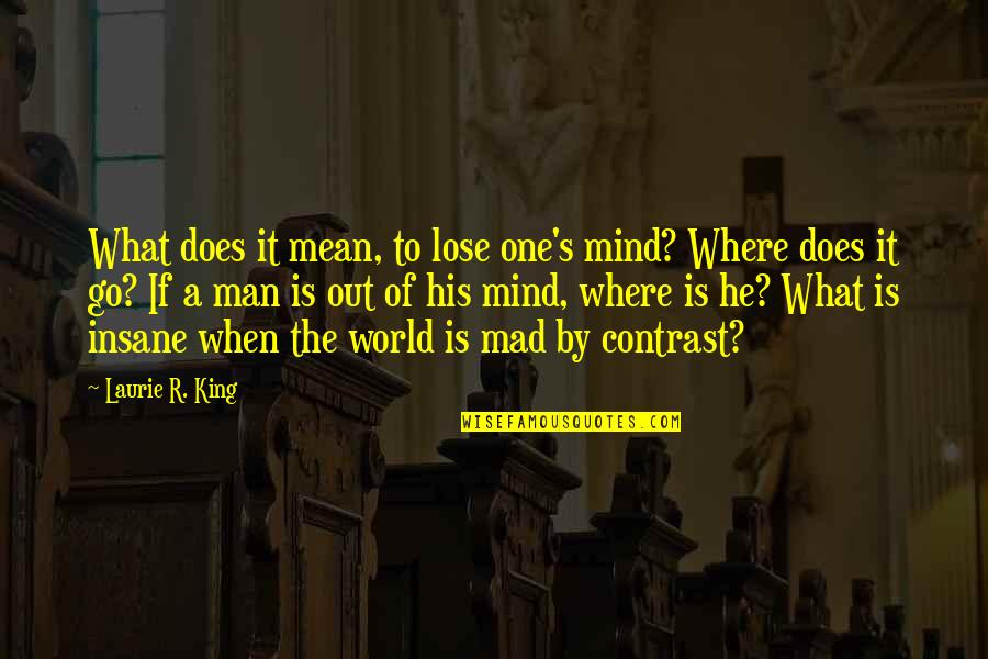 Maj Charles Kelly Quotes By Laurie R. King: What does it mean, to lose one's mind?