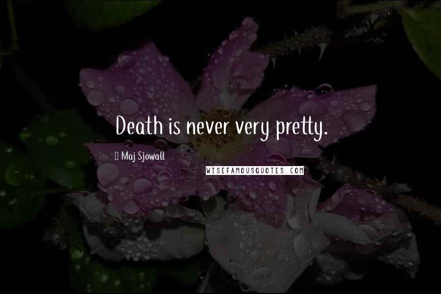 Maj Sjowall quotes: Death is never very pretty.