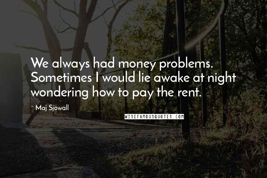 Maj Sjowall quotes: We always had money problems. Sometimes I would lie awake at night wondering how to pay the rent.