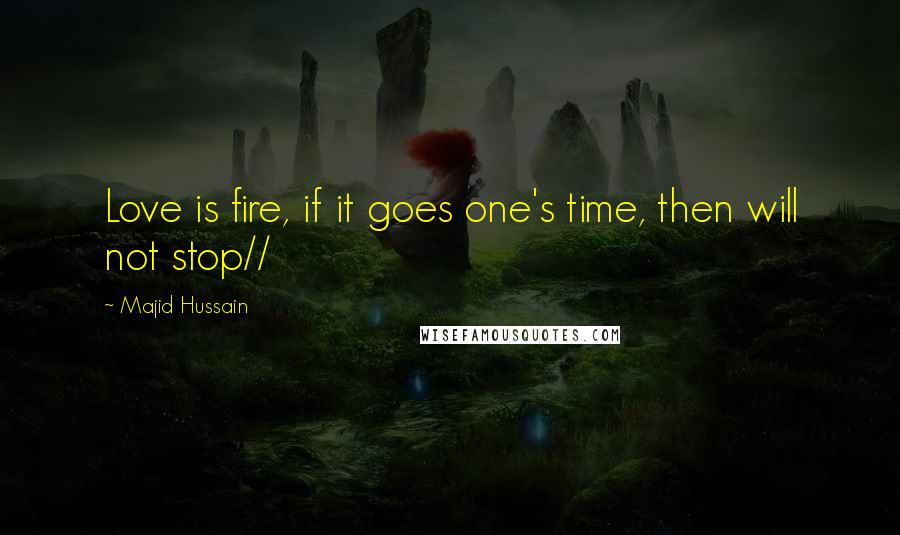 Majid Hussain quotes: Love is fire, if it goes one's time, then will not stop//