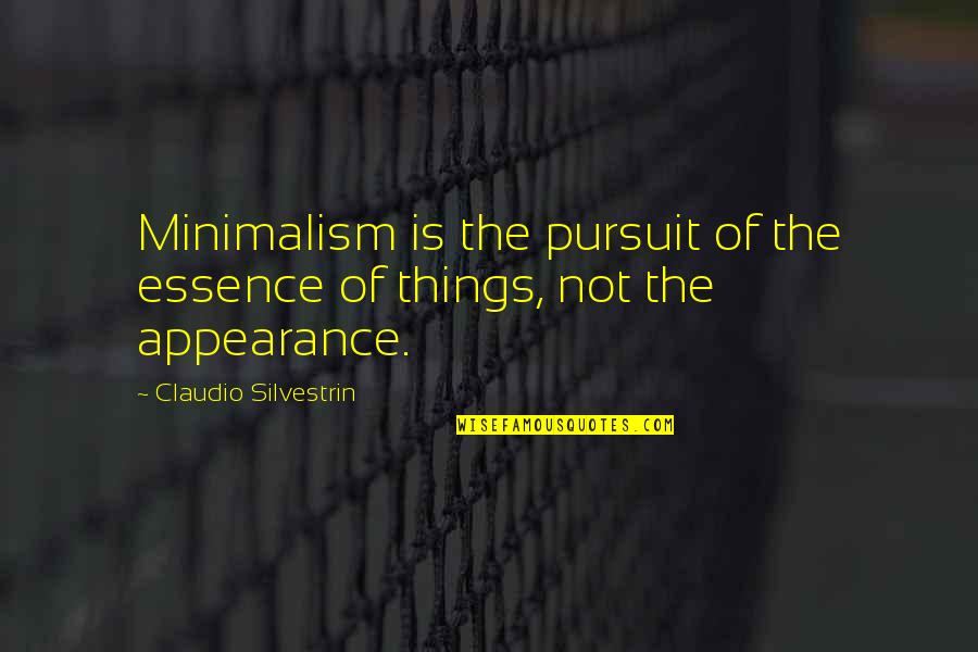 Major Fambrough Quotes By Claudio Silvestrin: Minimalism is the pursuit of the essence of