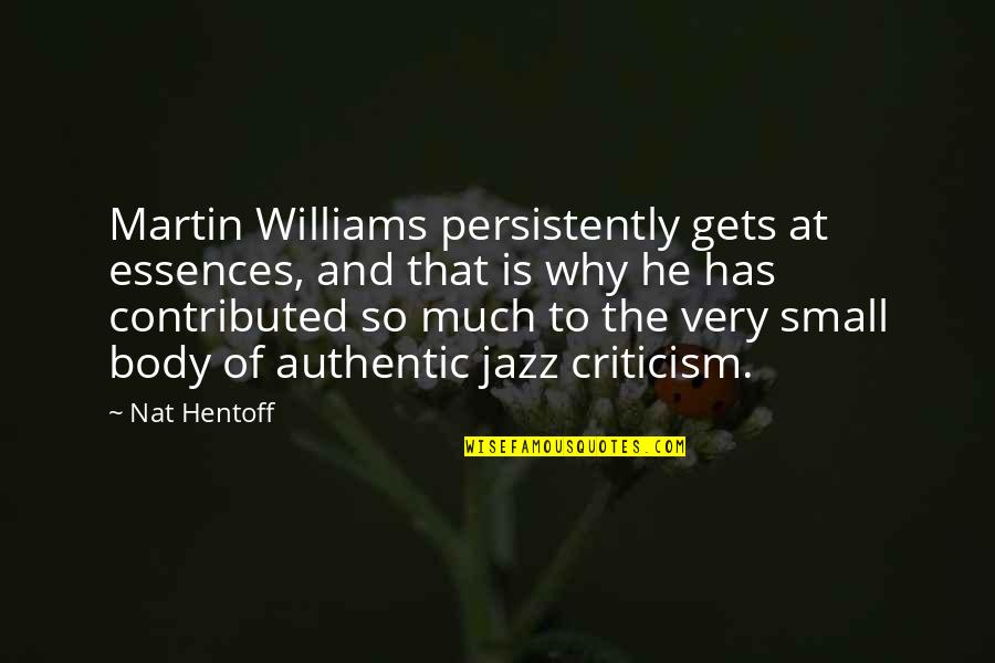 Major Fambrough Quotes By Nat Hentoff: Martin Williams persistently gets at essences, and that