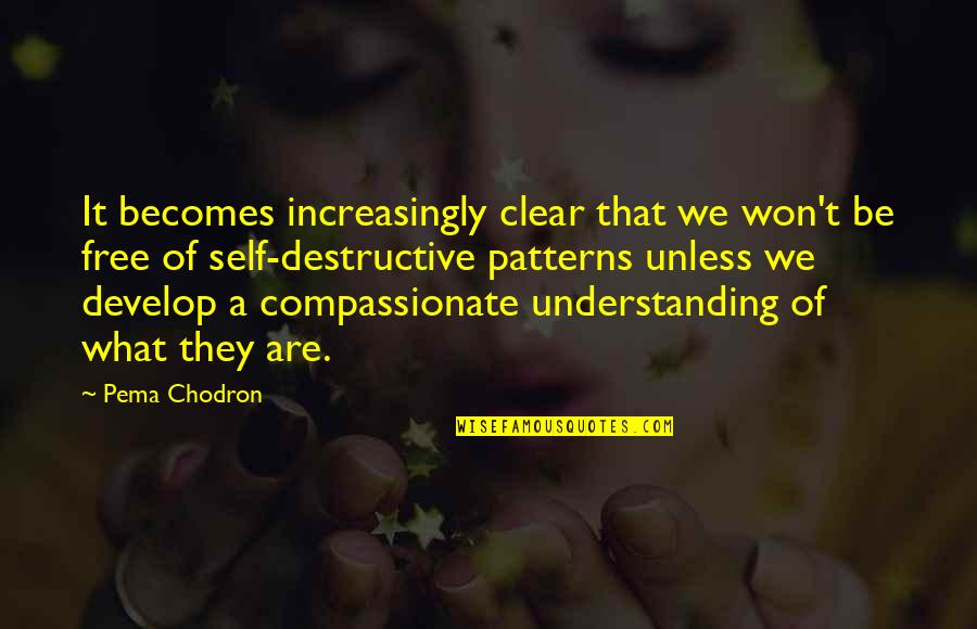 Major Fambrough Quotes By Pema Chodron: It becomes increasingly clear that we won't be
