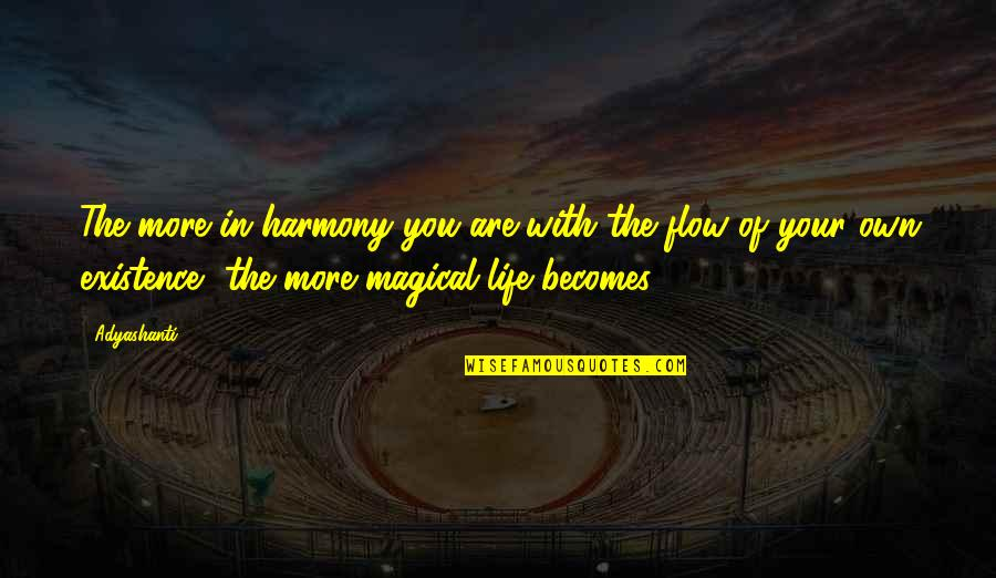 Majordomo Executus Quotes By Adyashanti: The more in harmony you are with the