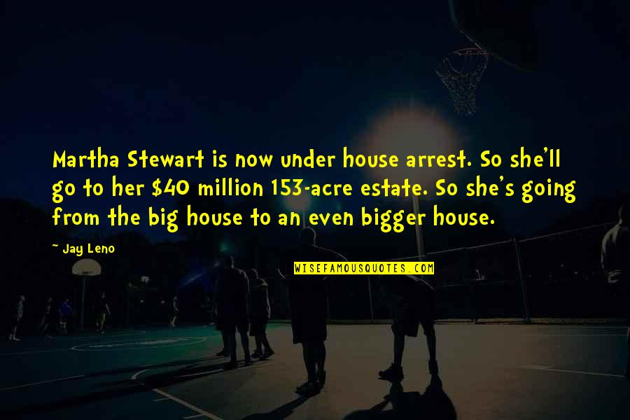 Majordomo Executus Quotes By Jay Leno: Martha Stewart is now under house arrest. So