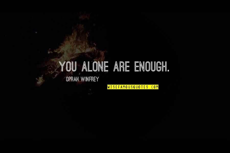 Majordomo Executus Quotes By Oprah Winfrey: You alone are enough.