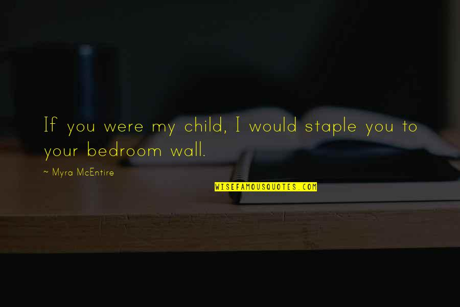 Maka Inlove Na Quotes By Myra McEntire: If you were my child, I would staple