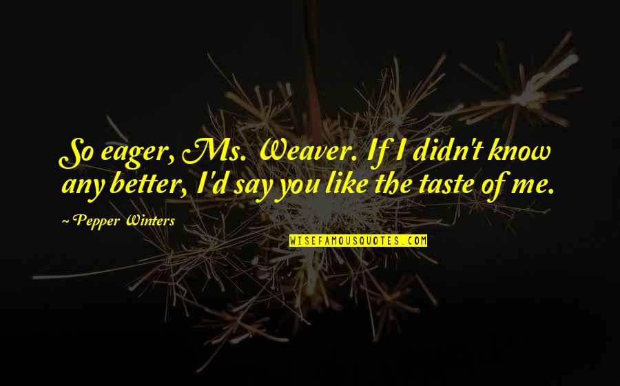 Maka Inlove Na Quotes By Pepper Winters: So eager, Ms. Weaver. If I didn't know