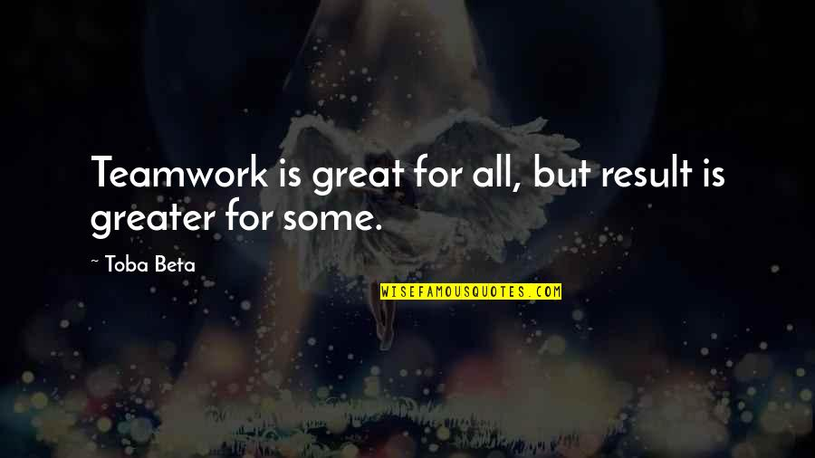 Maka Inlove Na Quotes By Toba Beta: Teamwork is great for all, but result is