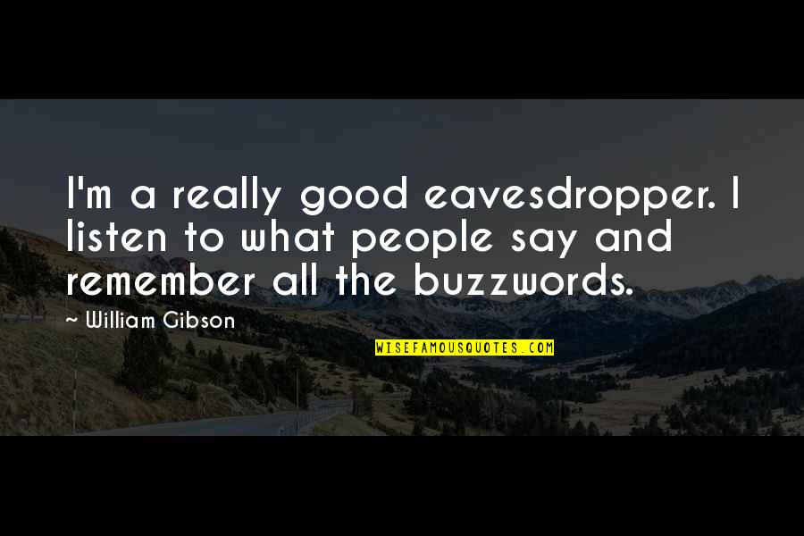 Maka Inlove Na Quotes By William Gibson: I'm a really good eavesdropper. I listen to