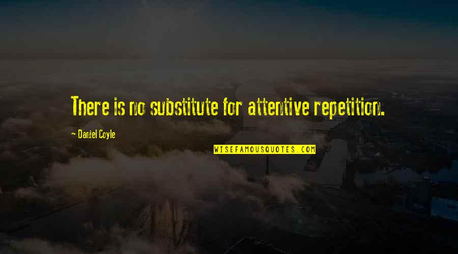 Makar Sankranti Best Wishes Quotes By Daniel Coyle: There is no substitute for attentive repetition.