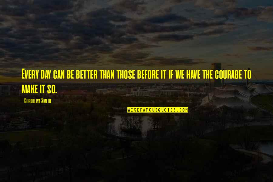 Make A Day Better Quotes By Cordellya Smith: Every day can be better than those before