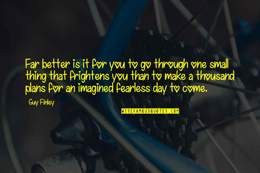 Make A Day Better Quotes By Guy Finley: Far better is it for you to go