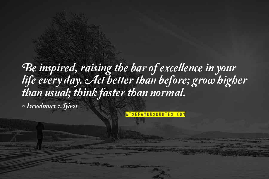 Make A Day Better Quotes By Israelmore Ayivor: Be inspired, raising the bar of excellence in