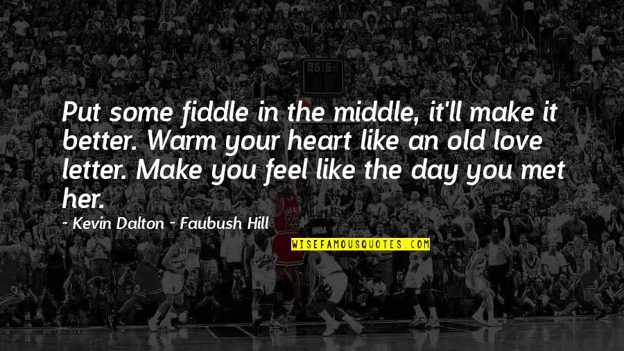 Make A Day Better Quotes By Kevin Dalton - Faubush Hill: Put some fiddle in the middle, it'll make