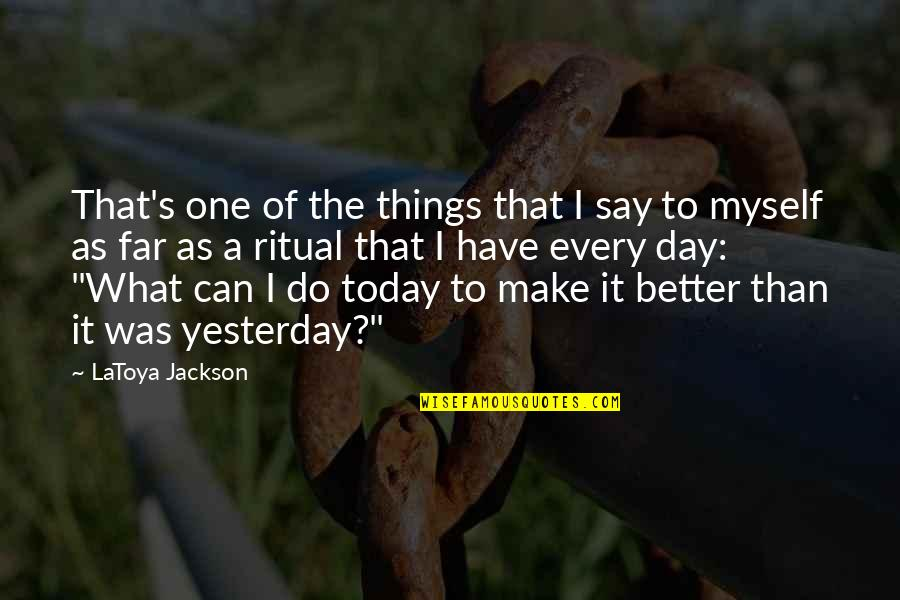 Make A Day Better Quotes By LaToya Jackson: That's one of the things that I say