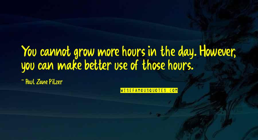 Make A Day Better Quotes By Paul Zane Pilzer: You cannot grow more hours in the day.