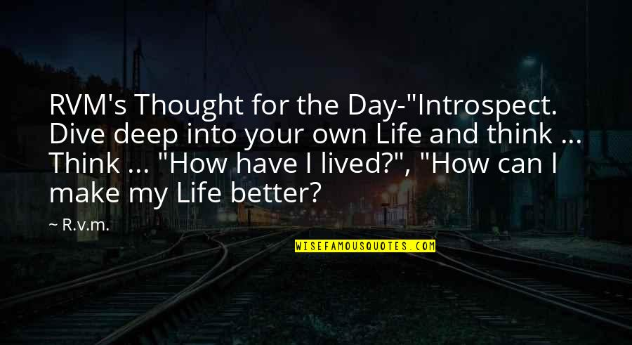"""Make A Day Better Quotes By R.v.m.: RVM's Thought for the Day-""""Introspect. Dive deep into"""