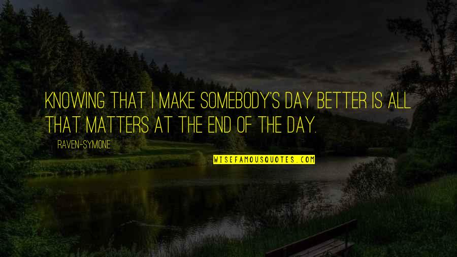 Make A Day Better Quotes By Raven-Symone: Knowing that I make somebody's day better is