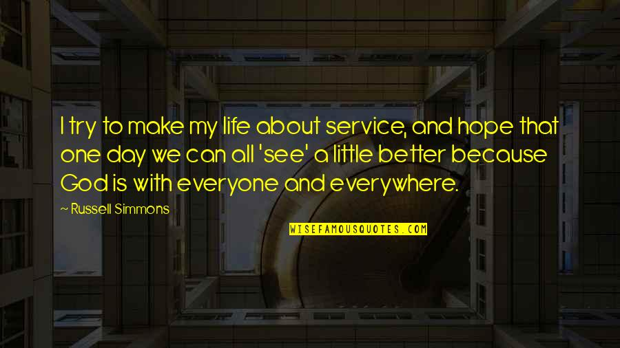 Make A Day Better Quotes By Russell Simmons: I try to make my life about service,