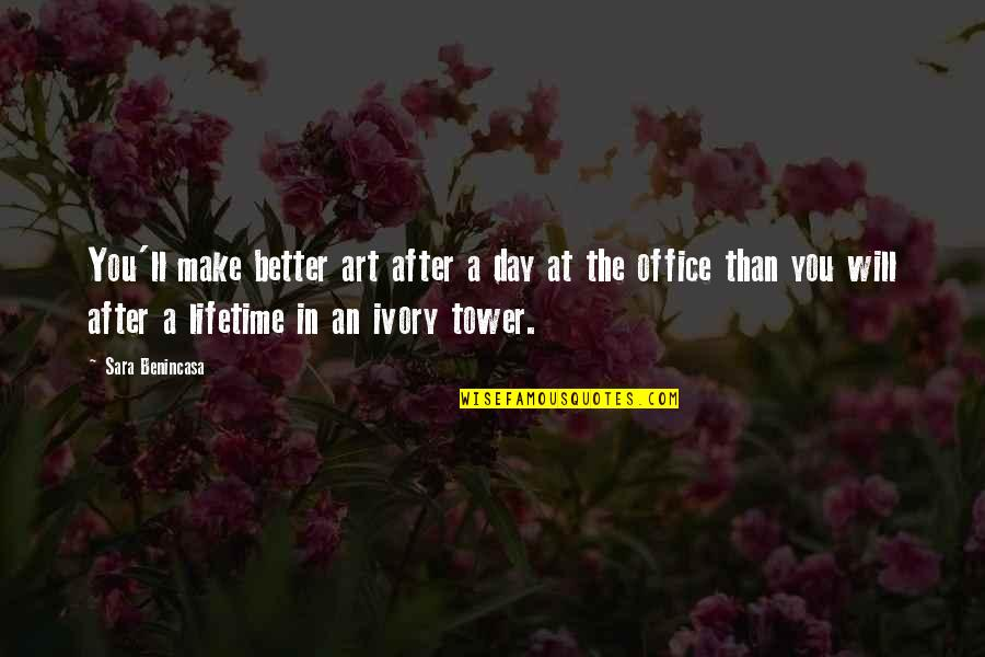 Make A Day Better Quotes By Sara Benincasa: You'll make better art after a day at
