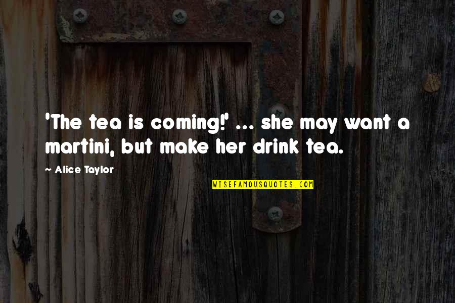Make Her Want You Quotes By Alice Taylor: 'The tea is coming!' ... she may want