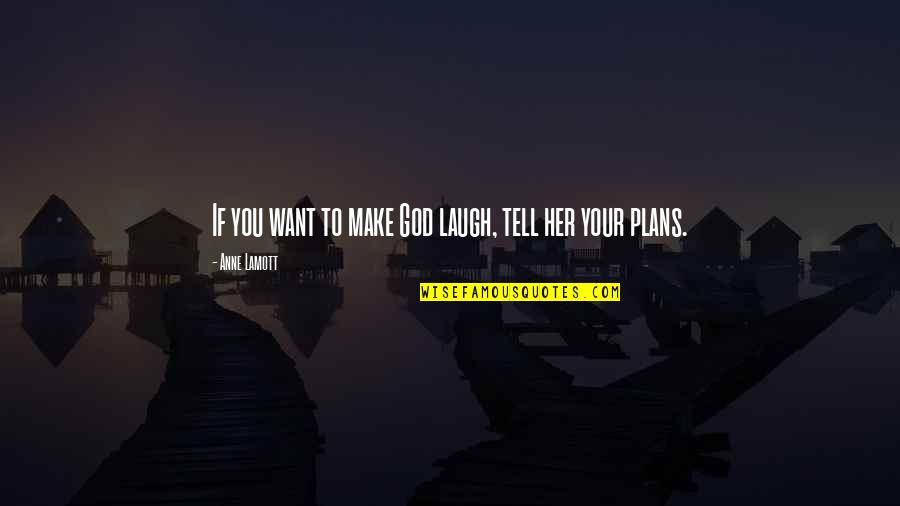 Make Her Want You Quotes By Anne Lamott: If you want to make God laugh, tell