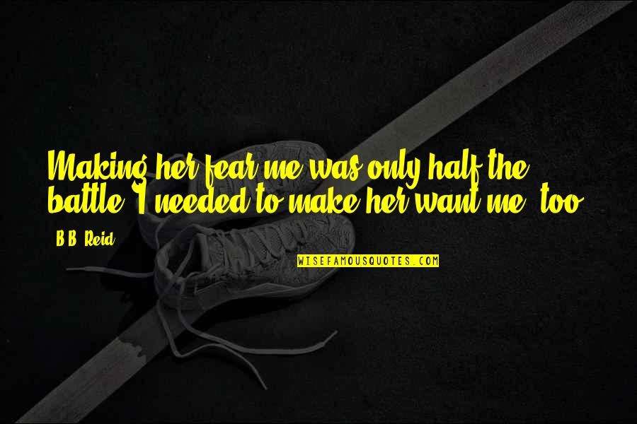 Make Her Want You Quotes By B.B. Reid: Making her fear me was only half the