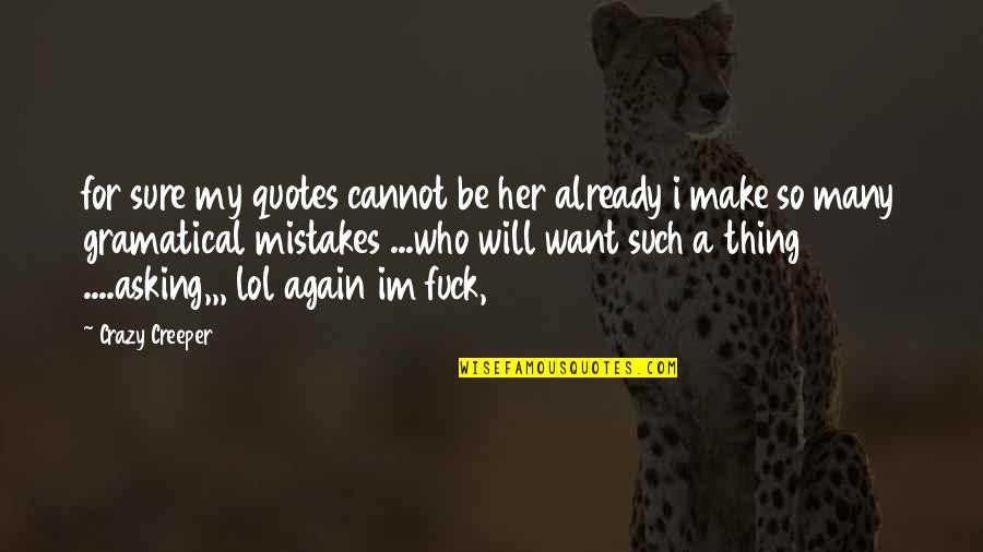 Make Her Want You Quotes By Crazy Creeper: for sure my quotes cannot be her already