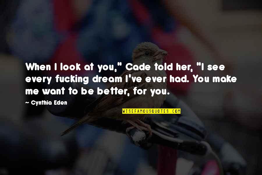 "Make Her Want You Quotes By Cynthia Eden: When I look at you,"" Cade told her,"