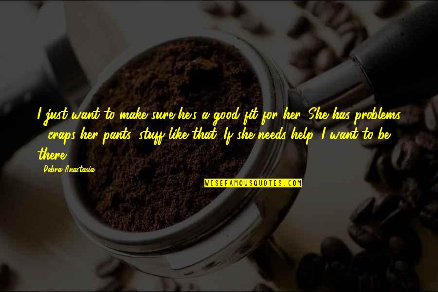 Make Her Want You Quotes By Debra Anastasia: I just want to make sure he's a