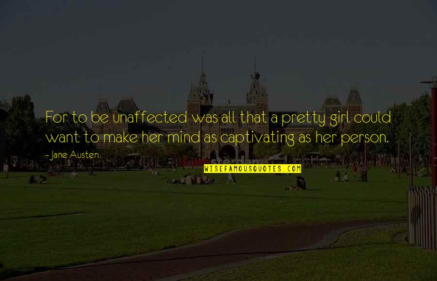 Make Her Want You Quotes By Jane Austen: For to be unaffected was all that a