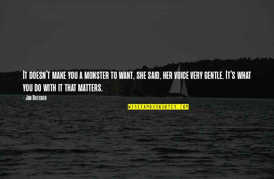Make Her Want You Quotes By Jim Butcher: It doesn't make you a monster to want,