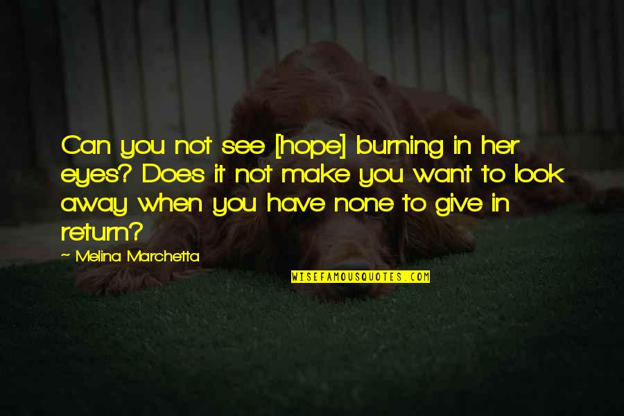 Make Her Want You Quotes By Melina Marchetta: Can you not see [hope] burning in her