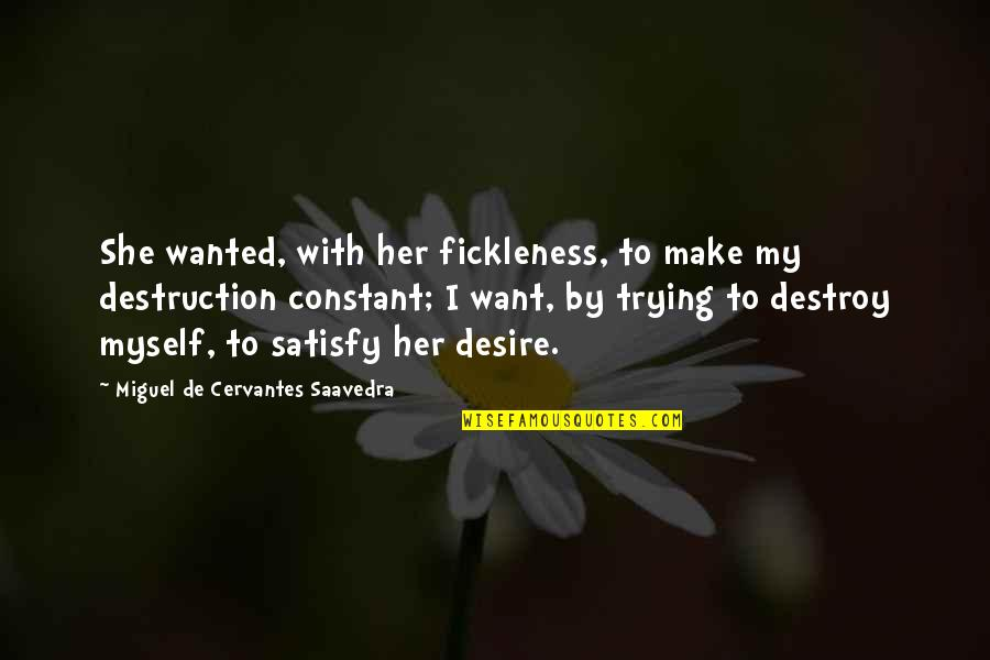 Make Her Want You Quotes By Miguel De Cervantes Saavedra: She wanted, with her fickleness, to make my