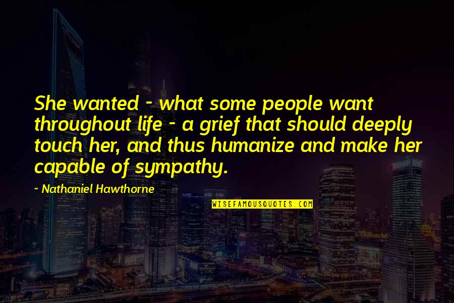 Make Her Want You Quotes By Nathaniel Hawthorne: She wanted - what some people want throughout