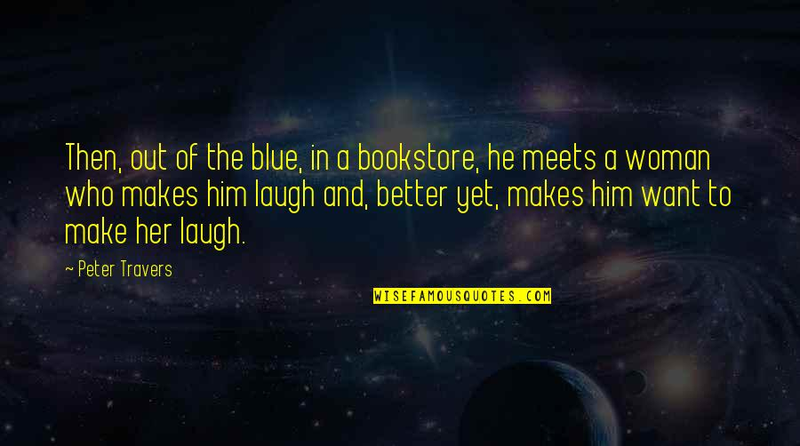 Make Her Want You Quotes By Peter Travers: Then, out of the blue, in a bookstore,