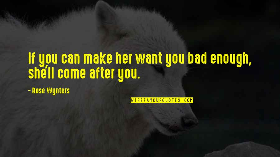 Make Her Want You Quotes By Rose Wynters: If you can make her want you bad
