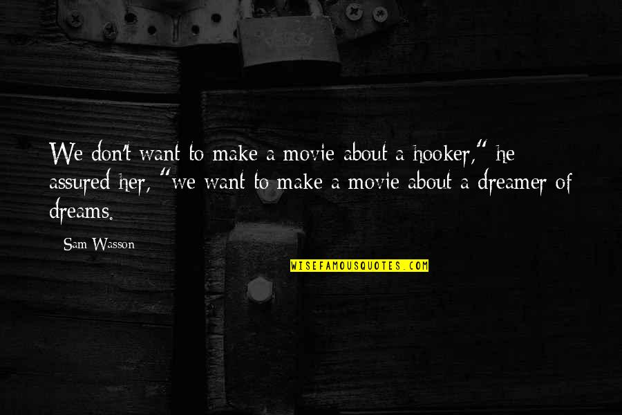 Make Her Want You Quotes By Sam Wasson: We don't want to make a movie about