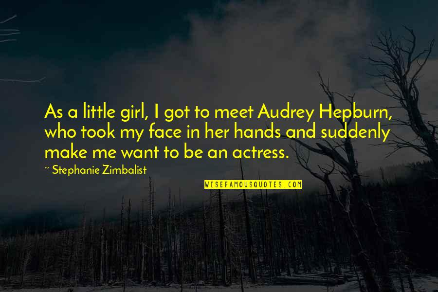 Make Her Want You Quotes By Stephanie Zimbalist: As a little girl, I got to meet