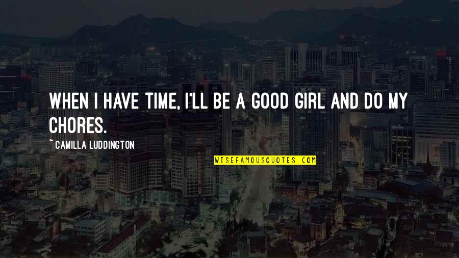 Make Him Think About You Quotes By Camilla Luddington: When I have time, I'll be a good